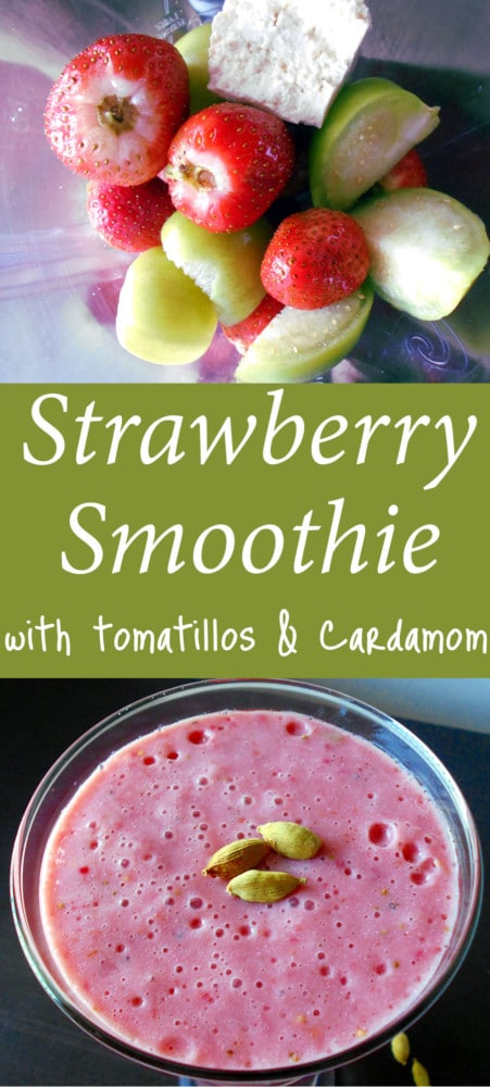 Strawberry Smoothie - start your day right with this smoothie for breakfast. The tomatillos add a little tang. tofu adds protein & density and cardamom adds a delicous flavor to the smoothie. This is a low calorie and high-protein recipe.