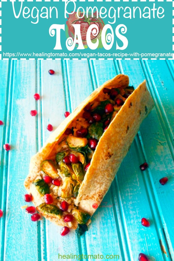 Vegan Tacos made with brown rice, brussel sprouts and pomegranate. Healthy, Quick lunch or dinner recipe. #healingtomato #tacos https://www.healingtomato.com/vegan-tacos-recipe-with-pomegranate/