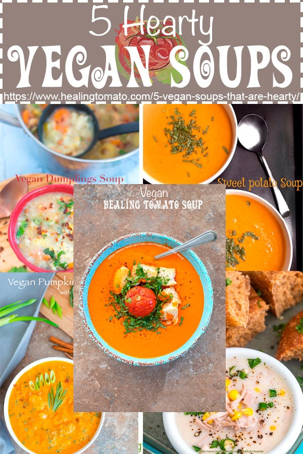 5 hearty, quick and easy vegan soups made with vegetables, potatoes and other comforting ingredients. #healingtomato #vegan