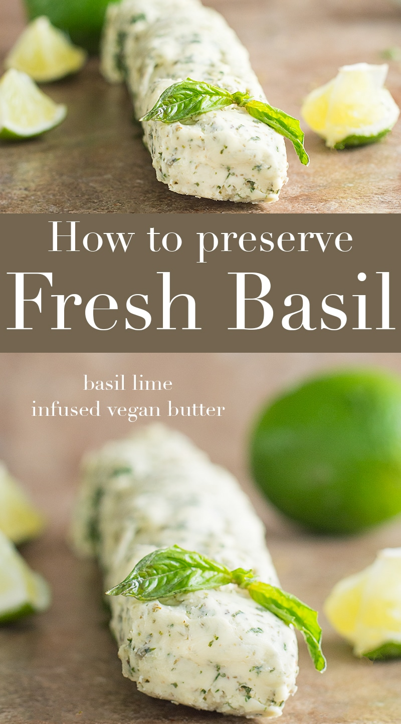 How do you preserve basil? Add it to vegan butter and freeze it. Use store bought vegan butter, add fresh basil. Use it in pasta or appetizers in the winter