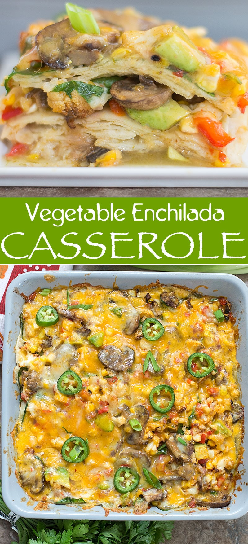 Vegetable Enchilada Casserole is made with fresh cauliflower, mushrooms, grilled corn, spinach and red peppers. Topped wih organic cheese, this is the perfect hearty meal for any night of the week.
